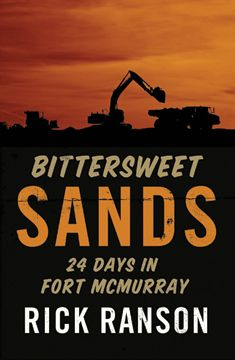 NATURE/ENVIRONMENT/PEOPLE  • Bittersweet Sands: Twenty-Four Days in Fort McMurray; Ranson; $19.95 hc  978-1-927063-62-0 Oct.