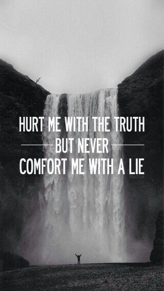 Truth Is Bitter But Better Than A Lie With Images Life