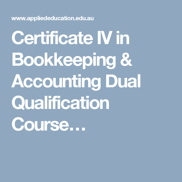 Certificate IV in Bookkeeping & Accounting Dual Qualification Course ...