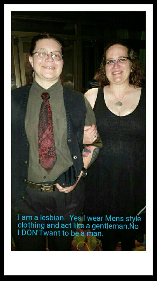 I am a lesbian. Yes I wear mens clothes and act like a gentleman. No I DON'T want to be a man. I just feel more comfortable and myself in mens style clothing.