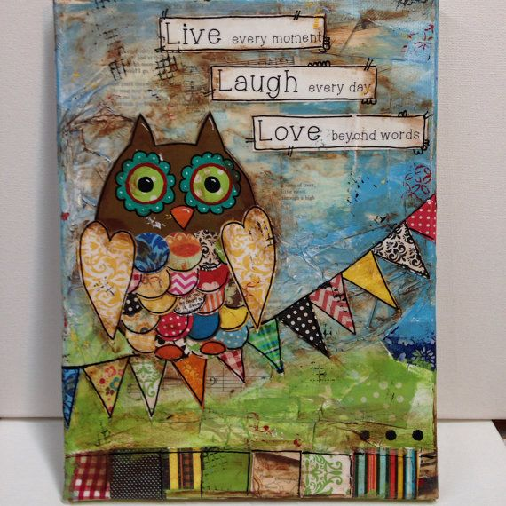 9x12 Canvas Owl Live Every Moment Laugh Every Day Love Beyond Words On Etsy 40 00 Mixed Media Art Canvas Mixed Media Art Journaling Diy Canvas Art