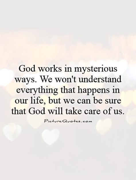 God Works In Mysterious Ways We Wont Understand Everything That