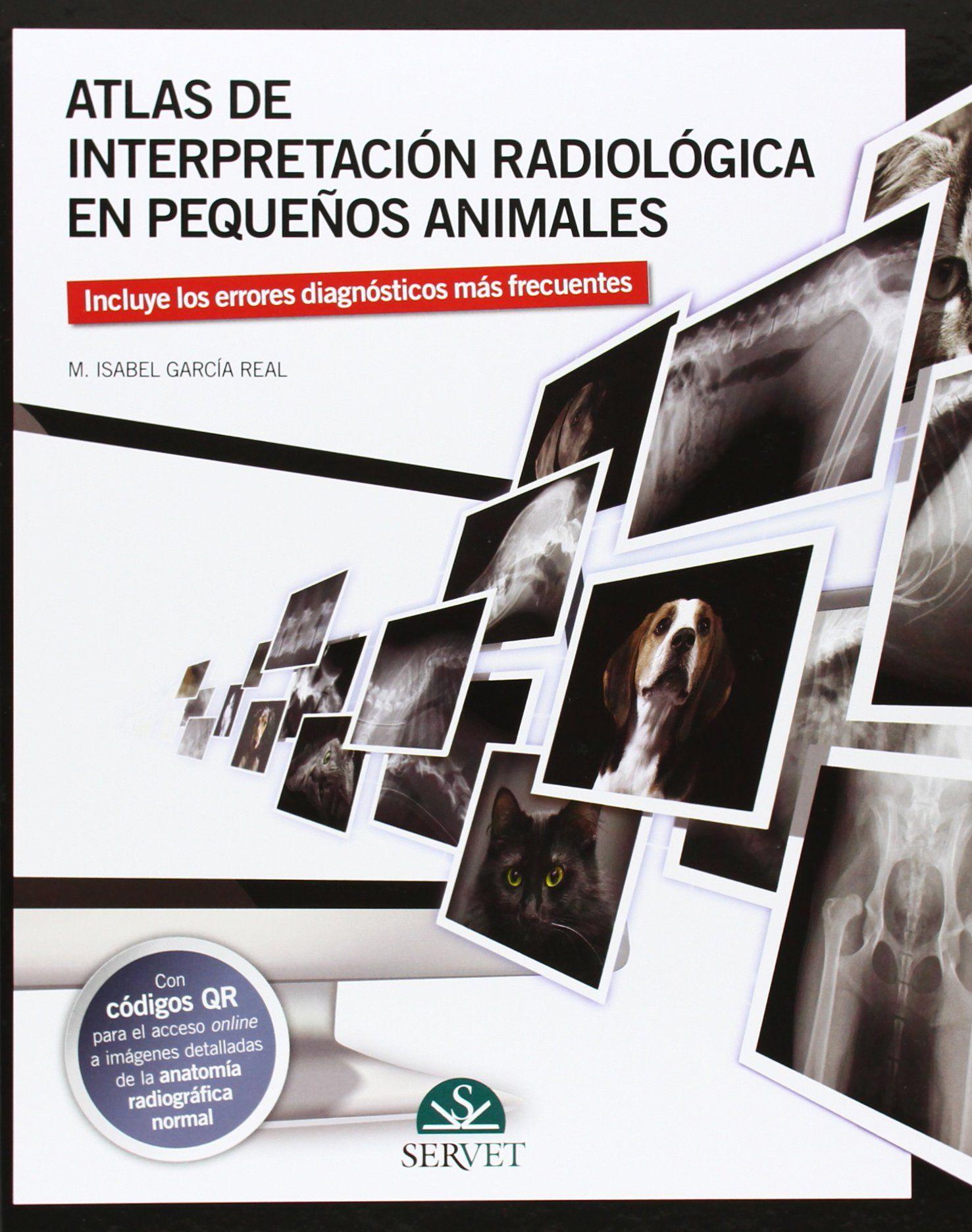 ATLAS DE INTERPRETACIÓN RADIOLÓGICA EN PEQUEÑOS ANIMALES. M.Isabel ...
