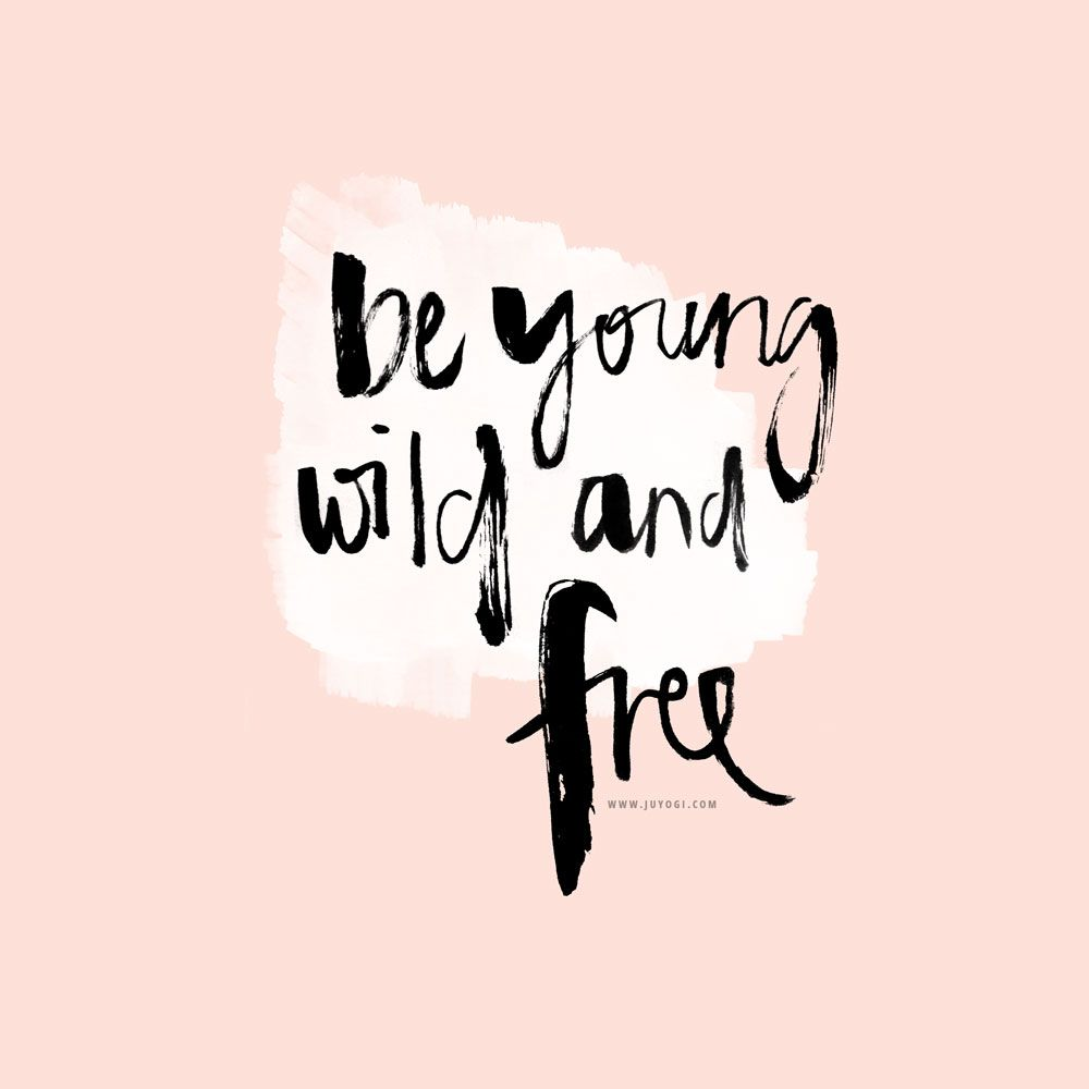 Young Wild And Free Quotes Tumblr: Be Young, Wild And Free