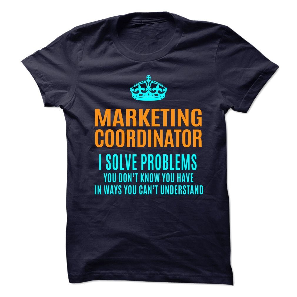 I'm A Marketing Coordinator I Solve Problems You Don't Know You Have T-Shirt, Hoodie Marketing Coordinator