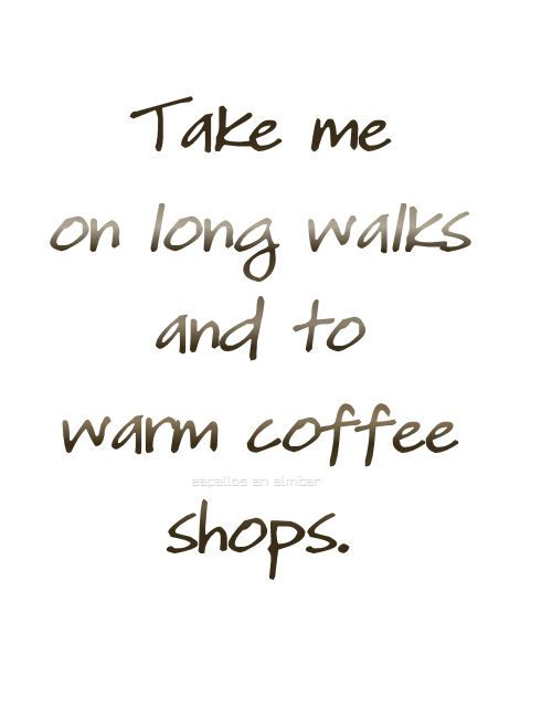 September Take Me On Long Walks And To Warm Coffee Shops