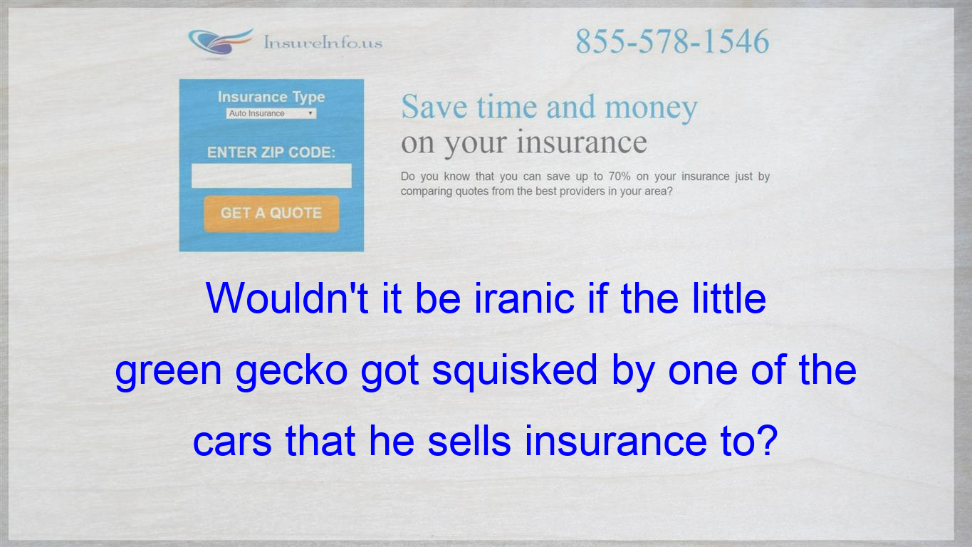 Wouldn T It Be Iranic If The Little Green Gecko Got Squisked By