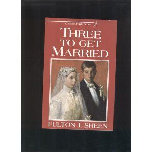 Three to get married fulton sheen