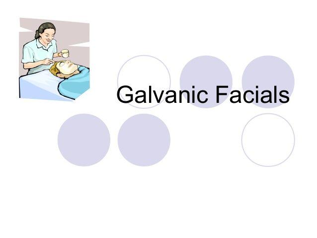 Galvanic facials by Lisalou82 via slideshare   Esthetic