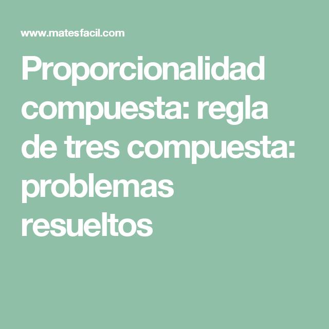 Proporcionalidad Compuesta Regla De Tres Compuesta Problemas Resueltos Compuestas Estrategias De Matemáticas Regla
