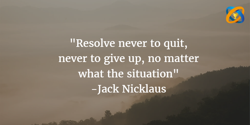 """""""#Resolve never to quit, #never to give up, no matter what the #situation"""" Quotes - #JackNicklaus"""