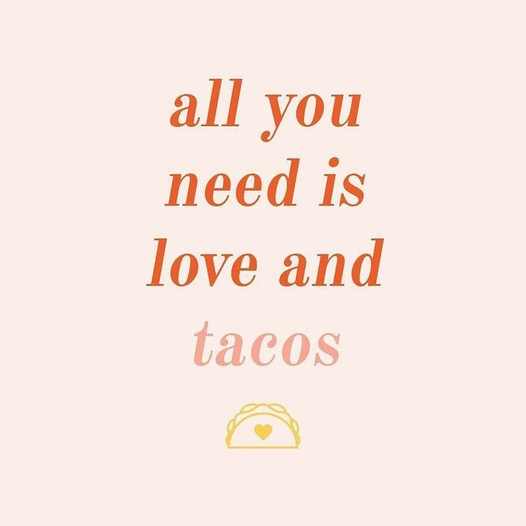 All You Need Is Love And Tacos Quote Words To Live By Inspiration Words Inspirational Quotes Motivation Inspirational Quotes