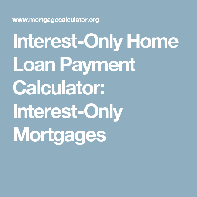 InterestOnly Home Loan Payment Calculator InterestOnly