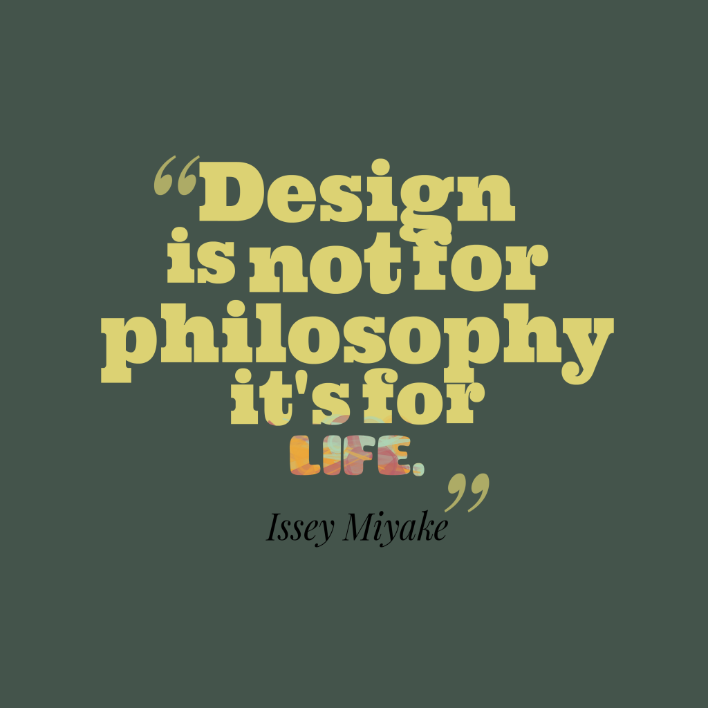 Design is not for attitude It is all about life and