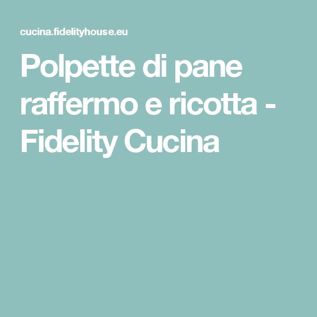 Polpette di pane raffermo e ricotta - Fidelity Cucina