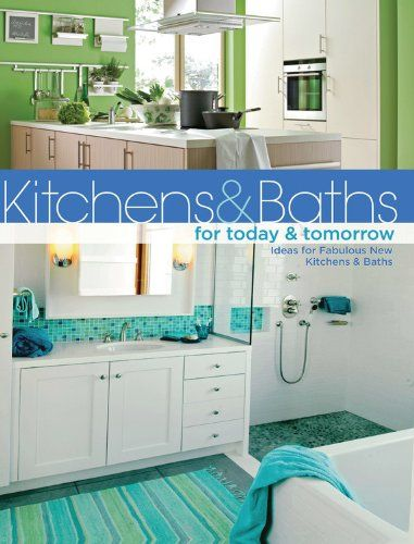 Kitchens Baths For Today Tomorrow Ideas For Fabulous New Kitchens