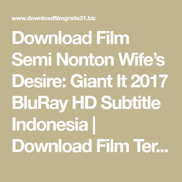 Download Film Semi Nonton Wife's Desire: Giant It 2017 BluRay HD