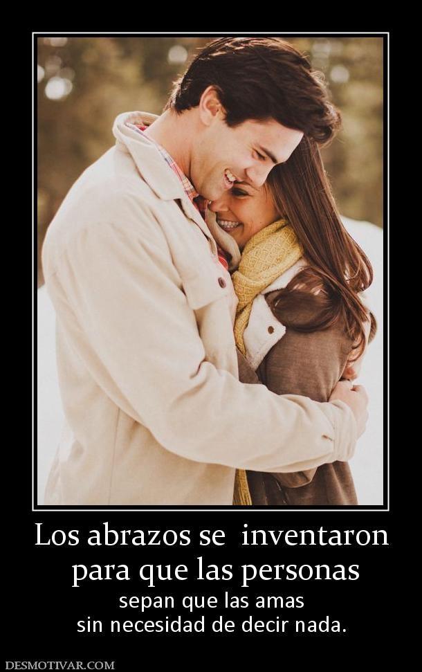Los abrazos se  inventaron  para que las personas sepan que las amas sin necesidad de decir nada.