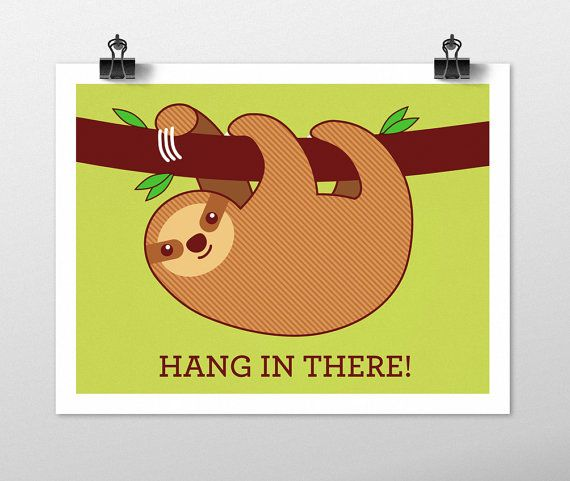 sloth motivational poster sloth art print hang in there funny rh pinterest com Hang in There Cat Hang in There Cat Drawing