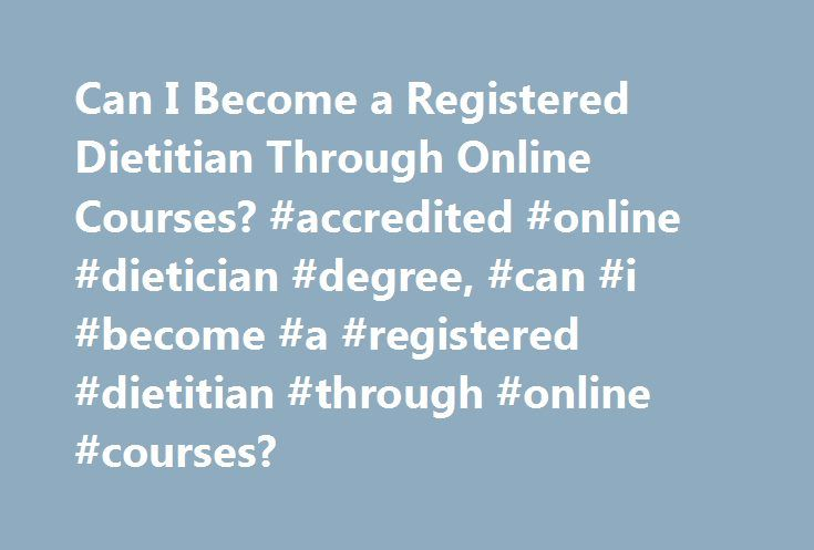 Can I Become A Registered Dietitian Through Online Courses