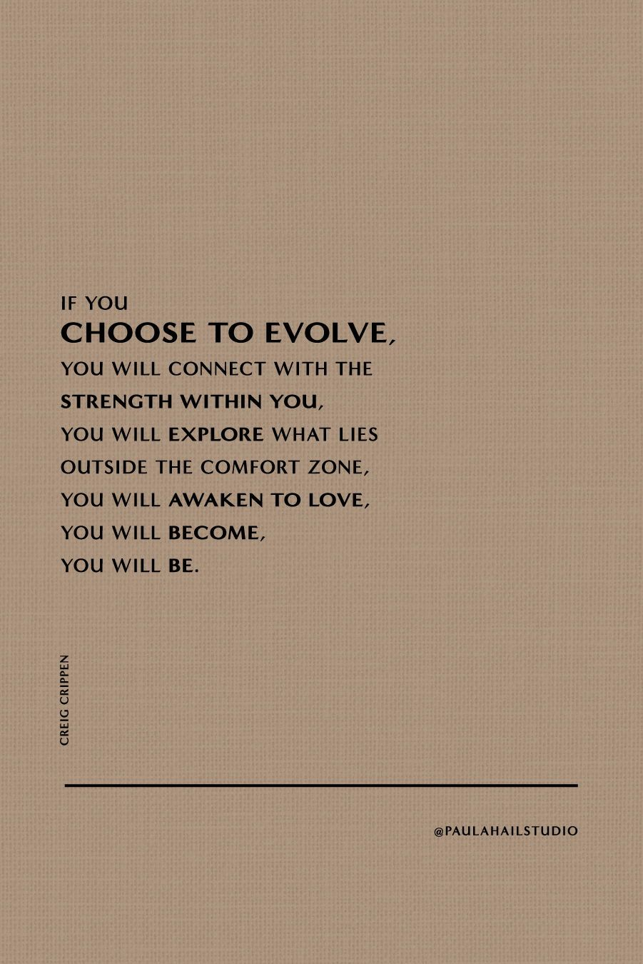If you choose to evolve, you will connect with the strength within you - Paula Hail Studio