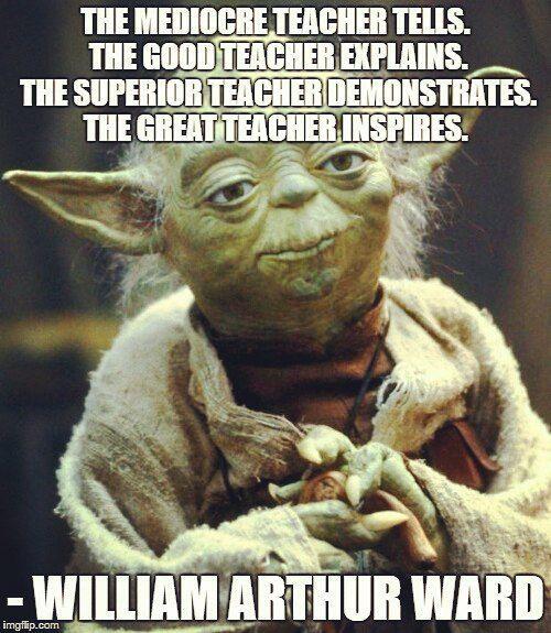 The Mediocre Teacher Tells The Good Teacher Explains The Superior Teacher Demonstrates The Great Teacher Inspi Yoda Meme Funny Fishing Memes Star Wars Memes