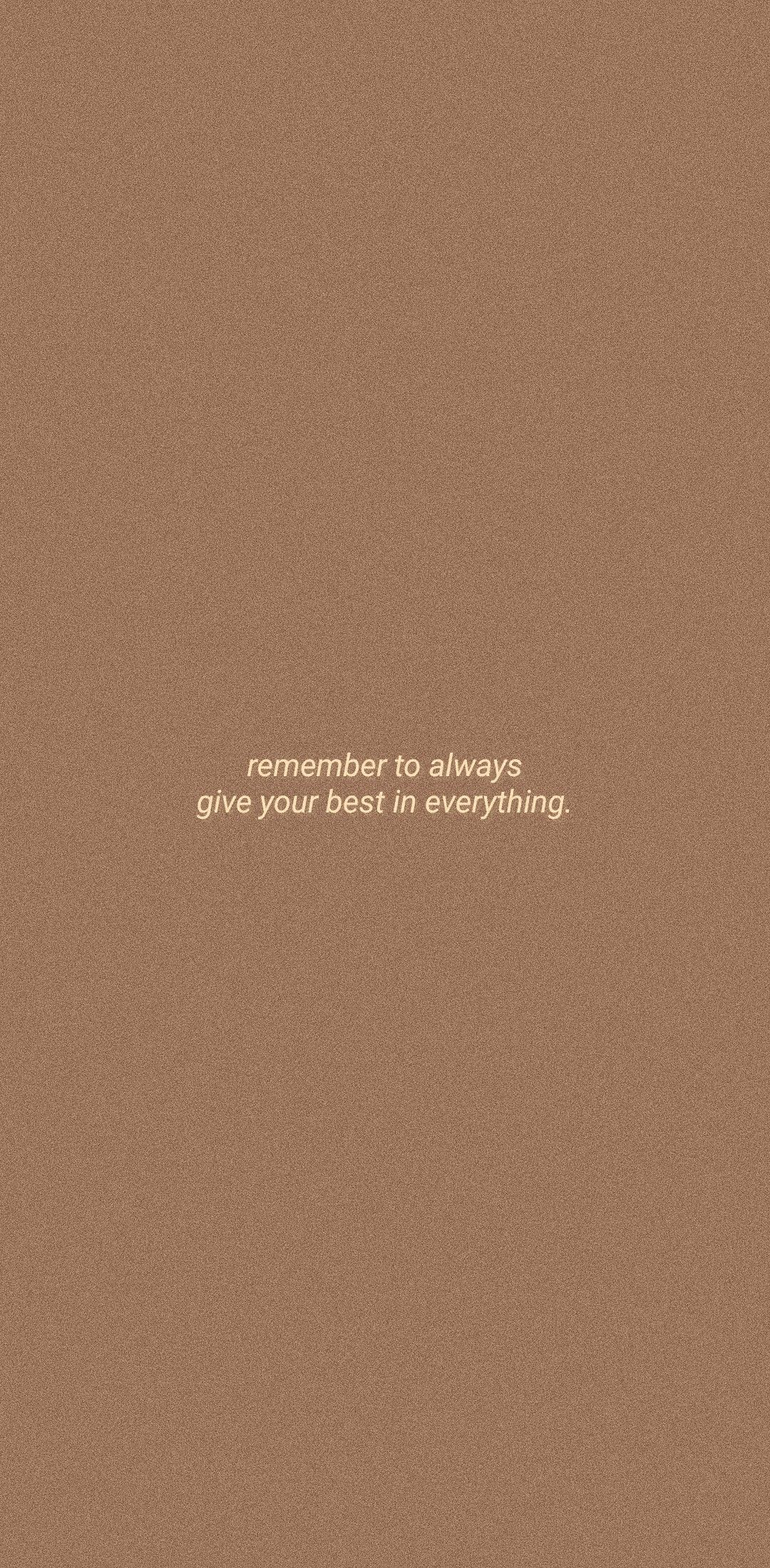 Give Your Best Always Brown Aesthetic Quote Aesthetic Iphone Wallpaper Quotes Love