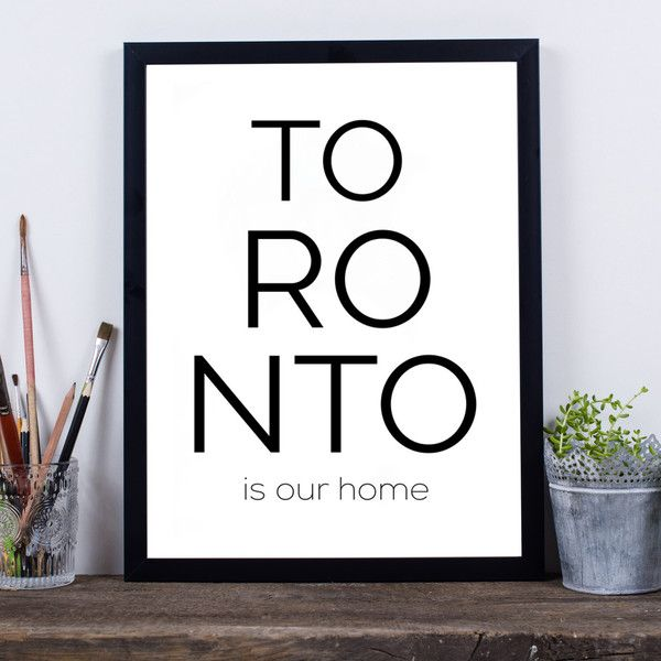 Toronto print Toronto is our home quote poster TORONTO Canada wall