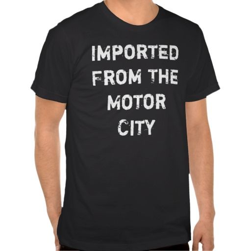 ae1f2d430bf Imported From The #MotorCity #TShirt #Detroit #GraphicTees #clothing