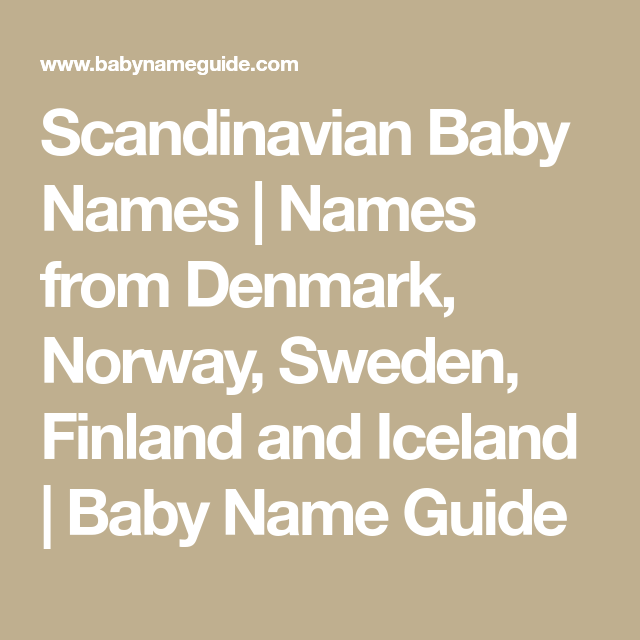 Scandinavian Baby Names Names From Denmark Norway Sweden Finland And Iceland Baby Name Guide Scandinavian Baby Names Scandinavian Baby Baby Names