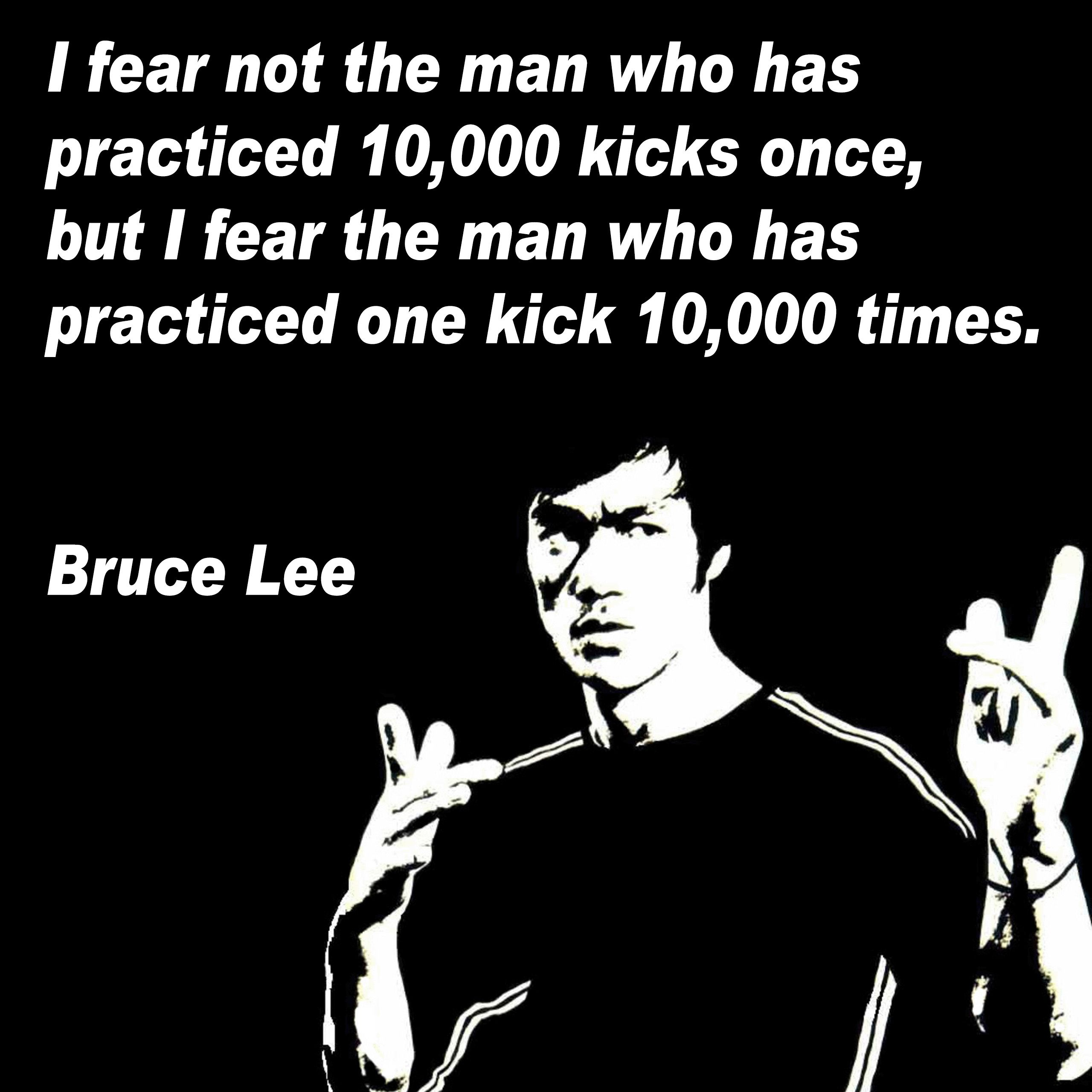 Taekwondo Quotes I Fear Not The Man Who Has Practiced 10000 Kicks Once But I Fear
