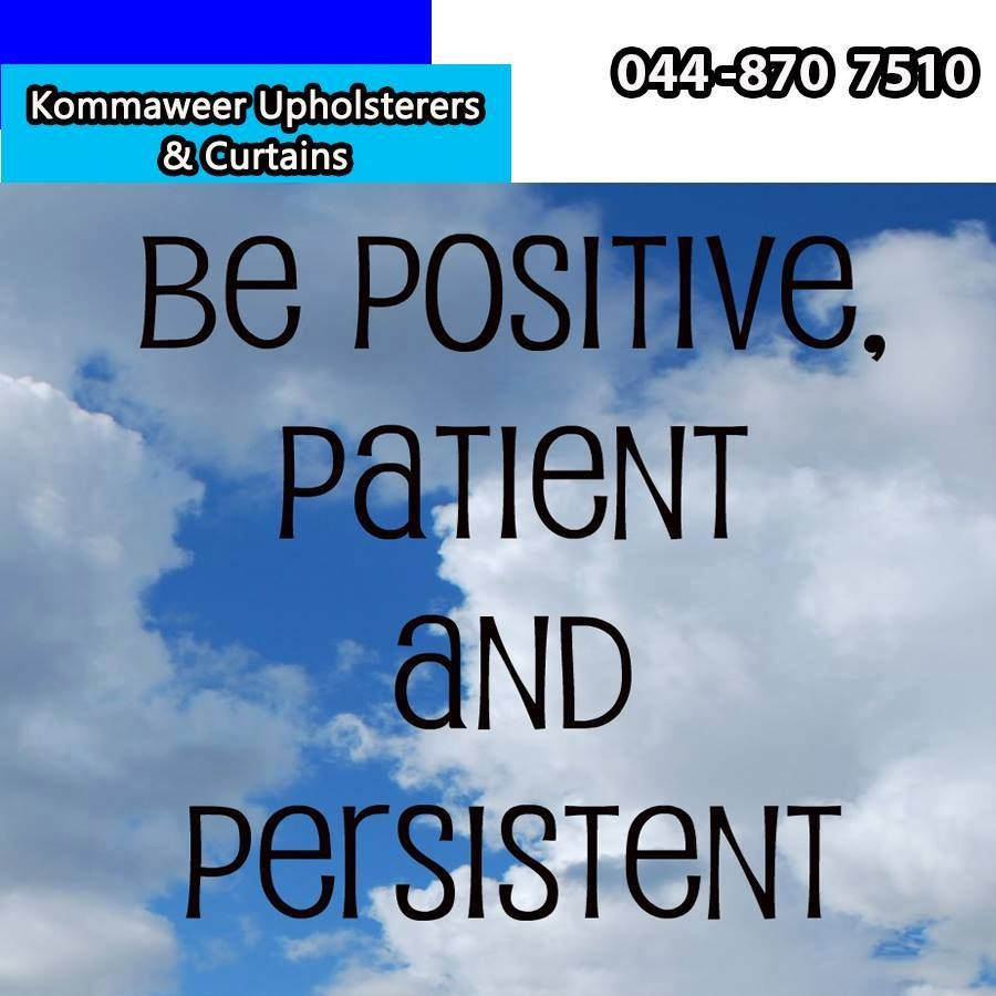By being positive, patient and persistent you can only