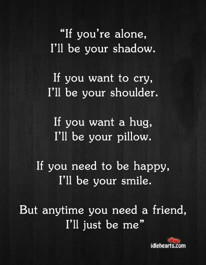Anytime you need a friend If you want to cry I ll be
