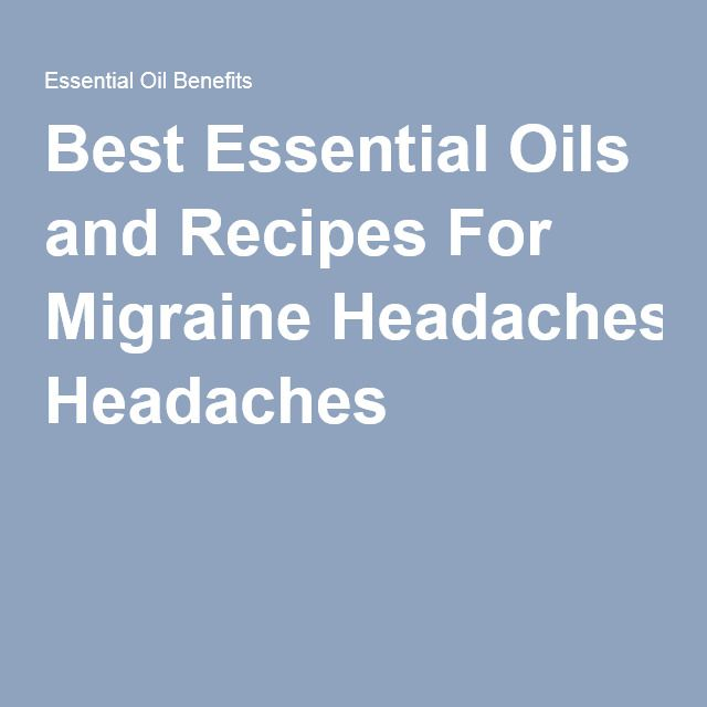 Best Essential Oils and Recipes For Migraine Headaches