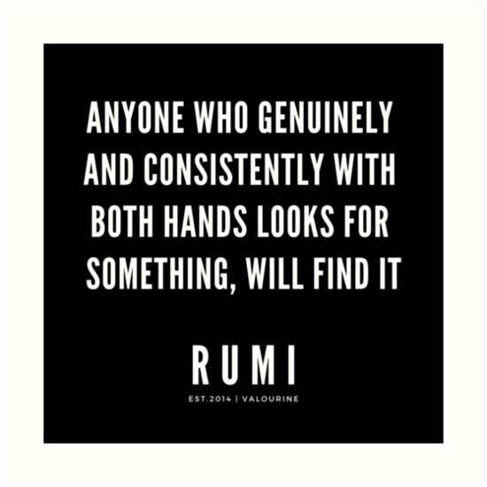 'Rumi Quote | Anyone who genuinely and consistently with both hands looks for something, will find it.' Art Print by QuotesGalore