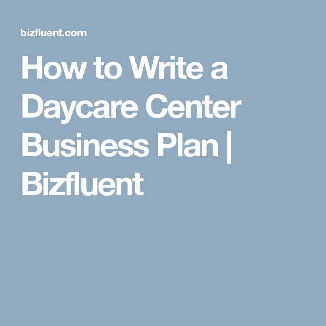 How To Write A Daycare Center Business Plan  Bizfluent