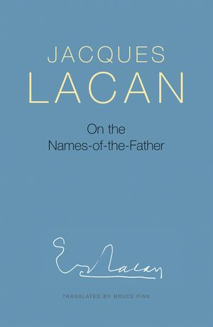On the Names-of-the-Father (Lacan) - http://fcaw.library.umass.edu/F/?func=direct&doc_number=014013909&doc_library=FCL01