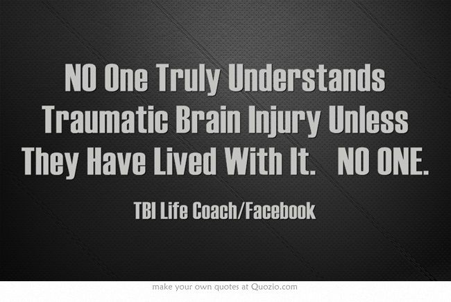 Traumatic Brain Injury Quotes: NO One Truly Understands Traumatic Brain Injury Unless