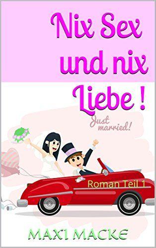 Nix Sex und nix Liebe!: Roman  Teil 1 (Nix Sexund nix Liebe!)