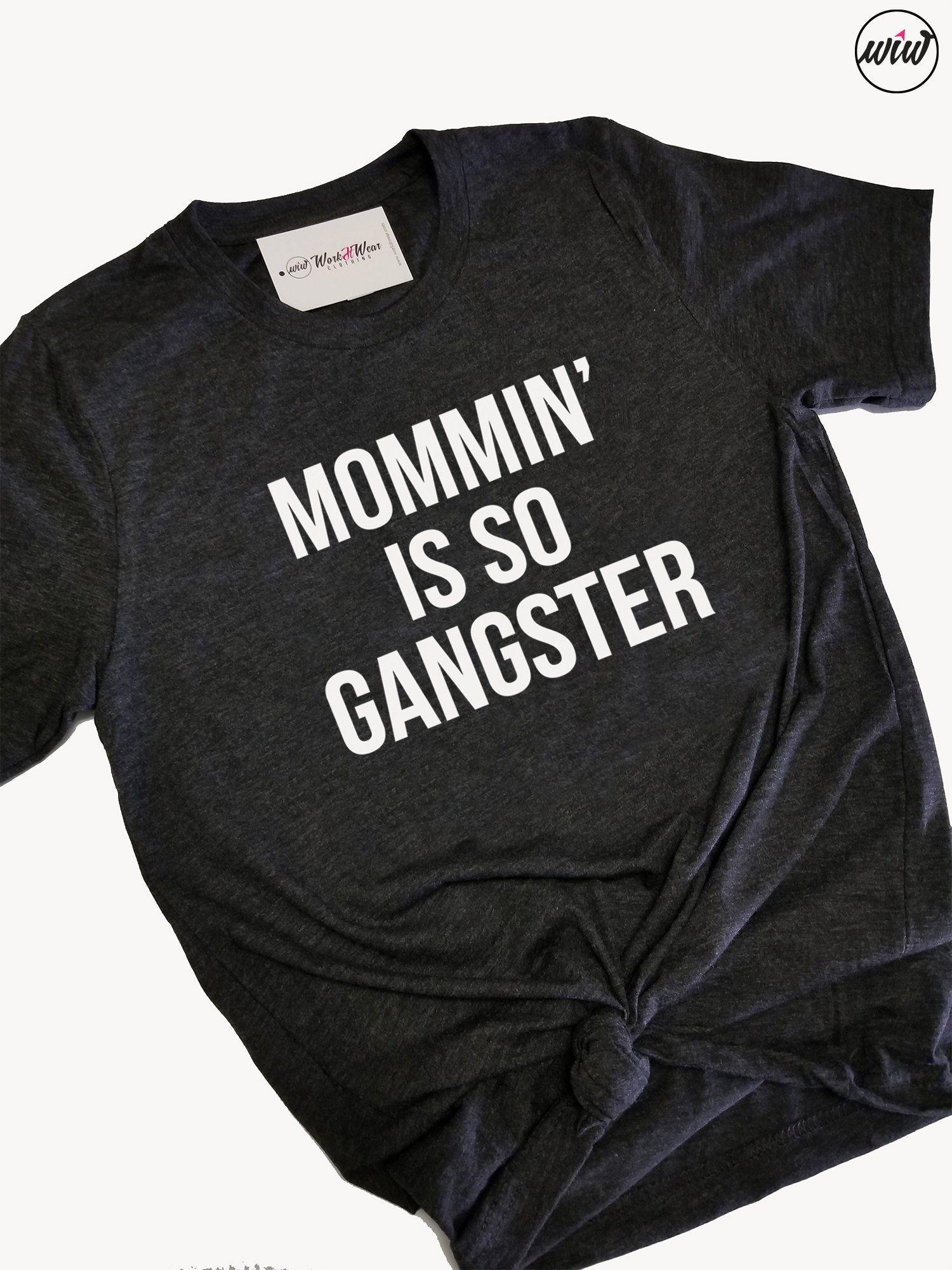 ed7faca530e MOMMIN Is So Gangster Shirt. Gangsta Rap. Mom Life Shirt. Mom Boss. Target  Mom Shirt. Mom Shirt. Mama Shirt. Gangster Mom. Funny Mom Shirt.