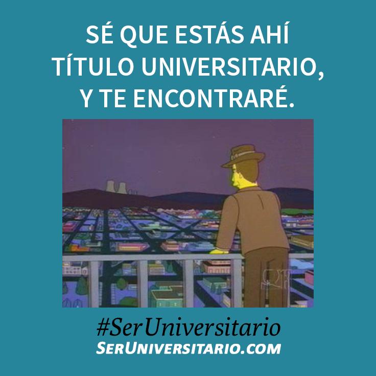Se Que Estas Ahi Titulo Universitario Y Te Encontrare Seruniversitario Memes Universitarios Memes De Estudiantes Humor Universitario