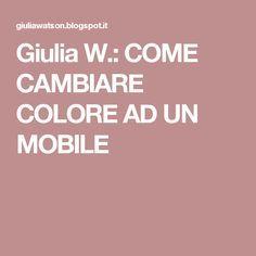 Giulia W Come Cambiare Colore Ad Un Mobile Pulizia Pinterest