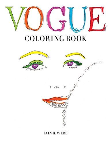 Vogue Coloring Book  This coloring book from the British VOGUE has been created by award-winning writer,  fashion editor, curator and Royal College of Art Professor, Iain R Webb.    The hand-drawn  artworks are inspired by iconic images from British VOGUE in the 1950s – an  era of hats and matching gloves, haughty elegance and hourglass silhouettes  (a period that continues to inspire contemporary designers including Miuccia  Prada and Dolce & Gabbana).   The book features a  glamoro..