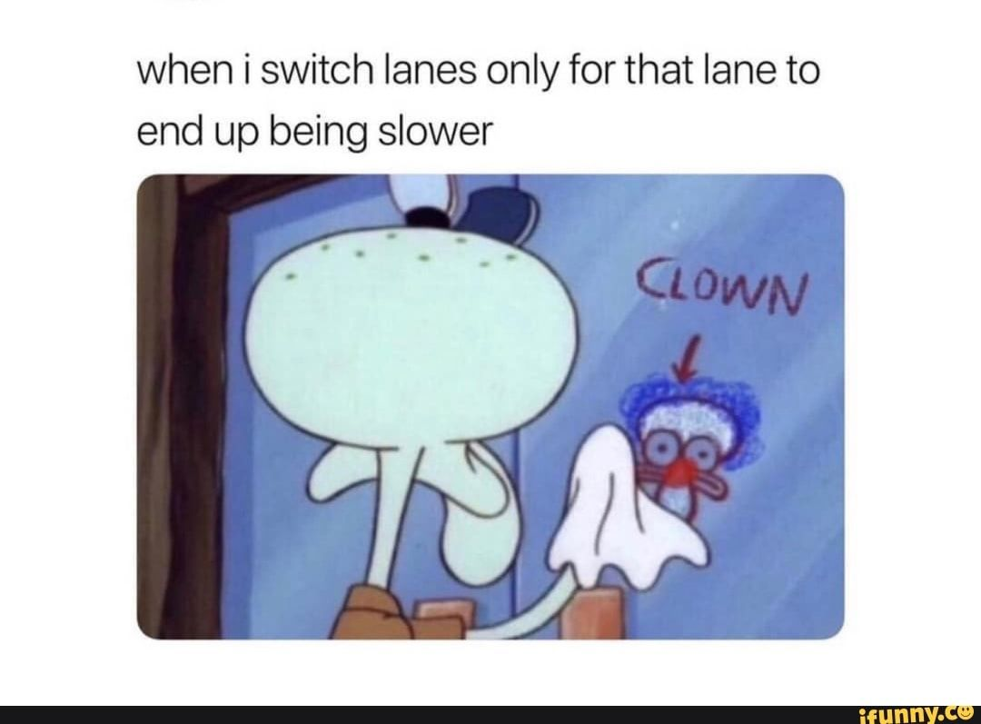 When I Switch Lanes Only For That Lane To End Up Being Slower Ifunny Memes Bts Memes Baby Sign Language