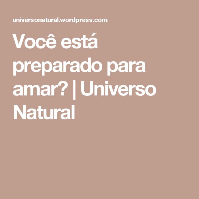Você está preparado para amar? | Universo Natural