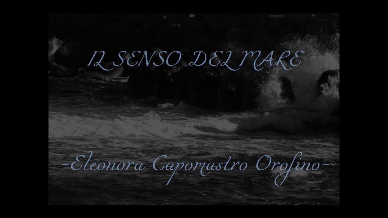 IL SENSO DEL MARE - Poesia e Voce di Eleonora Capomastro Orofino
