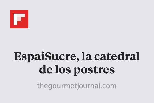 EspaiSucre, la catedral de los postres http://flip.it/A916A