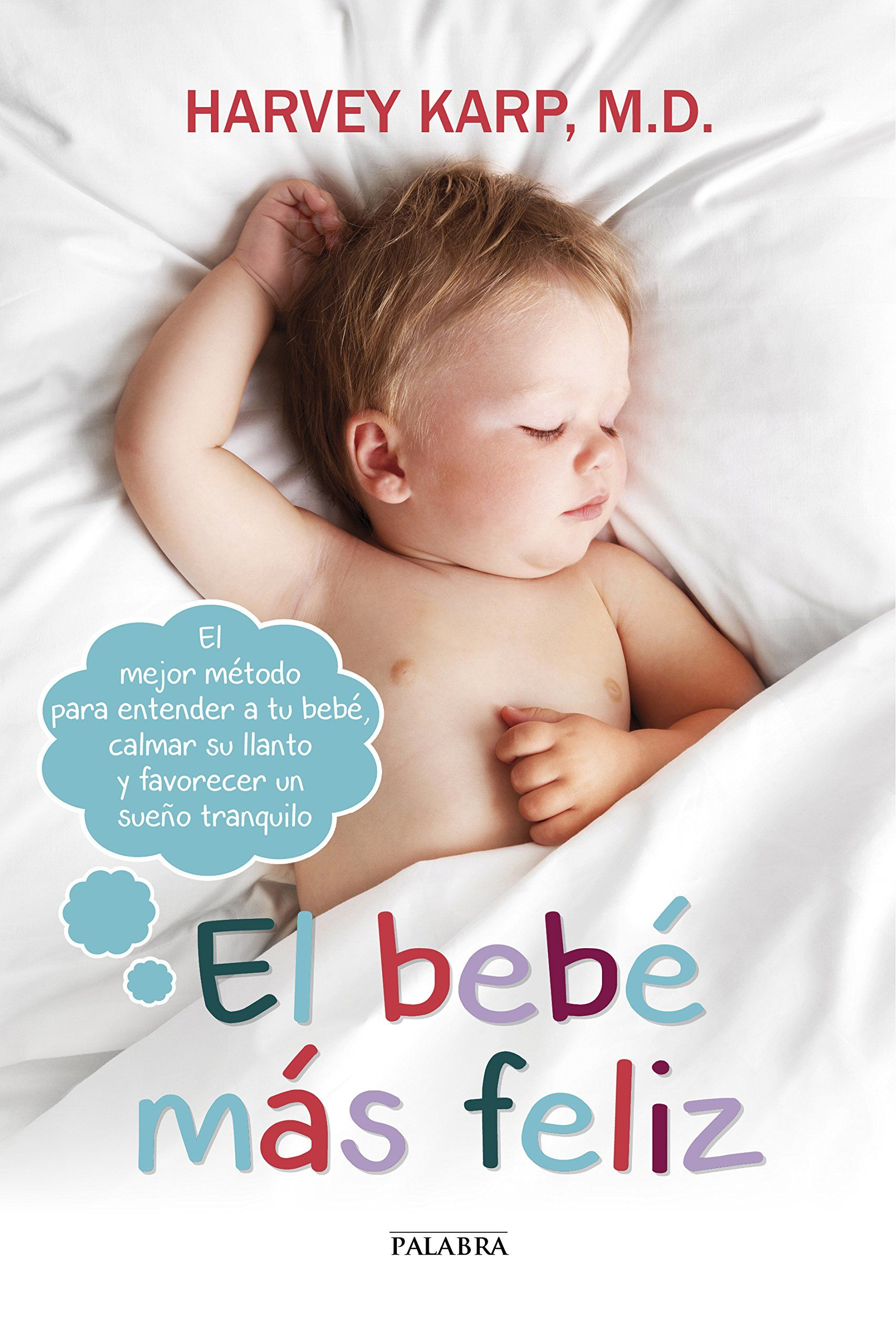 El bebé más feliz. El mejor método para entender a tu bebé, calmar su llanto y favorecer un sueño tranquilo Educación y familia: Amazon.es: Harvey Karp, Martín Rodríguez Courel: Libros