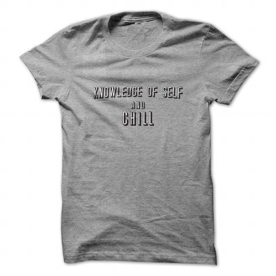 Knowledge of self and chill T Shirts, Hoodies. Check price ==► https://www.sunfrog.com/Automotive/Knowledge-of-self-and-chill.html?41382