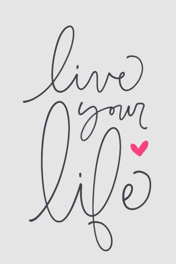 Live YOUR life ....  Good morning!!